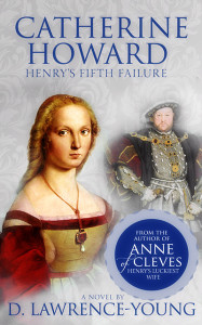 Catherine Howard: Henry's Fifth Failure by D. Lawrence-Young