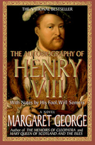 The Autobiography of Henry VIII by Margaret George