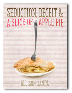 Seduction, Deceit & a Slice of Apple Pie by Allison Janda