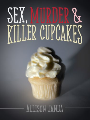 Sex, Murder & Killer Cupcakes by Allison Janda