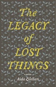The Legacy of Lost Things by Aida Zilelian
