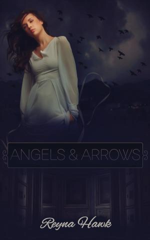 Angels & Arrows by Reyna Hawk