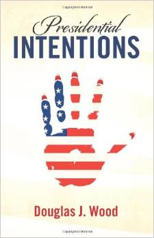 Presidential Intentions by Douglas J. Wood