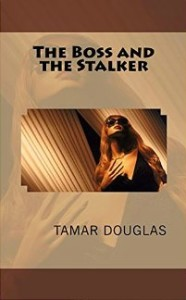 The Boss and the Stalker by Tamar Douglas