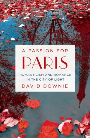 A Passion for Paris by David Downie