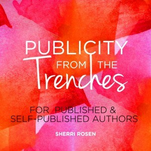 Publicity From the Trenches by Sherri Rosen