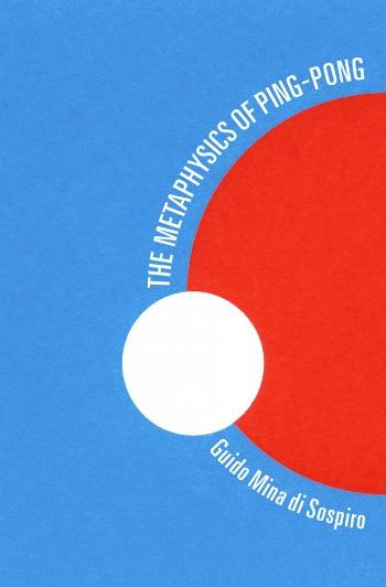 The Metaphysics of Ping Pong by Guido Mina di Sospiro