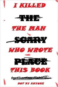 I Killed The Man Who Wrote This Book by Theodore Ficklestein